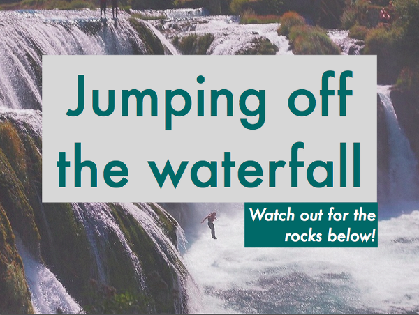 Jumping off the waterfall - watch out for the rocks below!